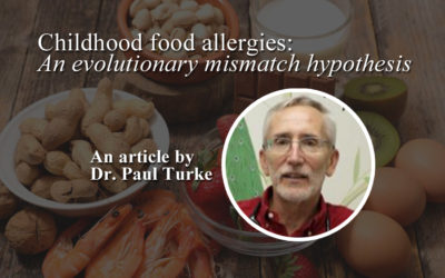 Childhood food allergies: An evolutionary mismatch hypothesis, by Dr. Paul Turke